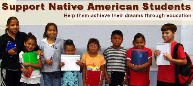 Support Native American Students.  Help them achieve their dreams through education.