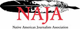 Member of NAJA (Native American Journalists Association)