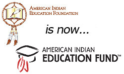 American Indian Education Foundation is now American Indian Education Fund