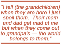 I tell (the grandchildren) when they are here I just spoil them. Their mom and dad get made at me but when they come out to grandpa's - the world belongs to them.