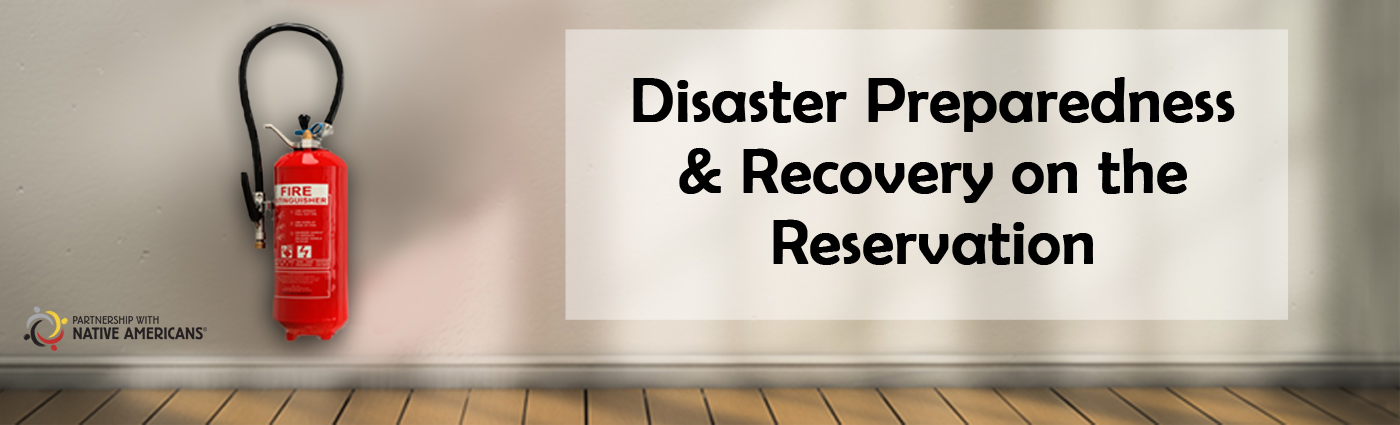 Resources for Disaster Preparedness & Recovery on the Reservation