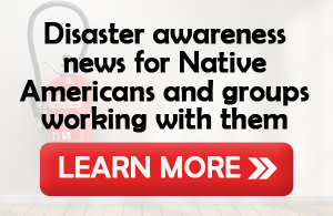 Disaster awareness news for Native Americans and groups working with them