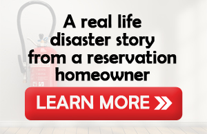 A real life disaster story from a reservation homeowner