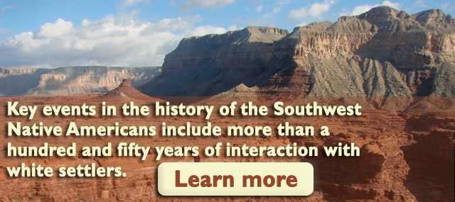 Key events in the history of the Southwest Native Americans include more than a hundred and fifty years of interaction with white settlers - Learn more